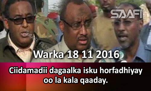 Photo of Warka 18 11 2016 Ciidamadii dagaalka isku horfadhiyay oo la kala qaaday.