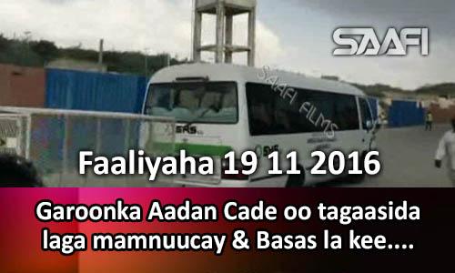 Photo of Faaliyaha 19 11 2016 Garoonka Aadan Cade oo tagaasida laga mamnuucay & Basas la…