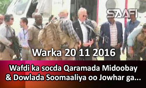 Photo of Warka 20 11 2016 Wafdi isugu jira Qaramada Midoobay & Dowlada oo Jowhar gaaray.