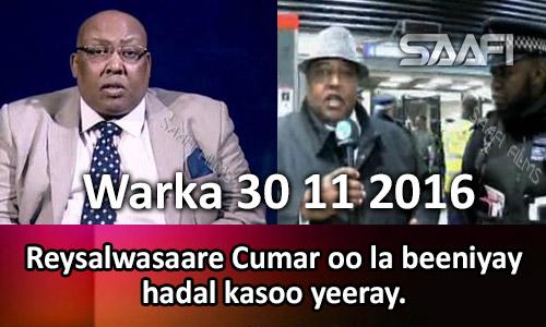 Photo of Warka 30 11 2016 Reysalwasaare Cumar oo la beeniyay hadal kasoo yeeray.