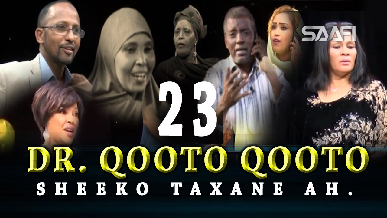 Photo of DR. Qooto Qooto Part 23 Sheeko taxane ah jilayaal badan.