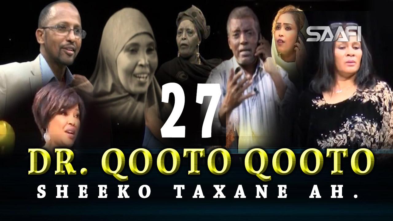 Photo of DR. Qooto Qooto Part 27 Sheeko taxane ah jilayaal badan.
