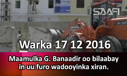 Photo of Warka 17 12 2016 Maamulka G. Banaadir oo bilaaway in uu furo wadooyinka xiran.