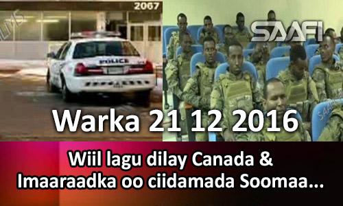 Photo of Warka 21 12 2016 Wiil lagu dilay Canada & Imaaraadka oo ciidamada Soomaaliya…