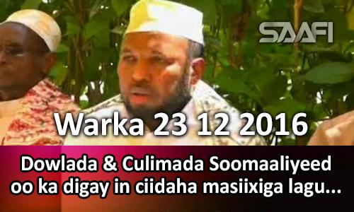 Photo of Warka 23 12 2016 Dowlada & culimada Soomaaliyeed oo ka digay in ciidaha masiixiga lagu dhigo.