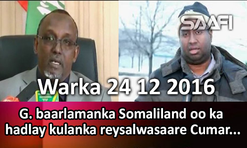 Photo of Warka 24 12 2016 G. Baarlamanka Somaliland oo ka hadlay kulanka reysawasaare Cumar oo la..