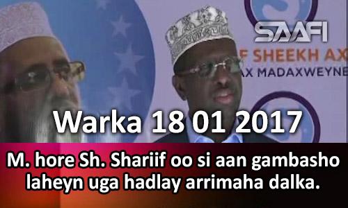 Photo of Warka 18 01 2017 M. Hore Sh. Shariif oo si aan gambasho laheyn uga hadlay arrimaha dalka.