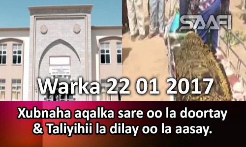 Photo of Warka 22 01 2017 Xubnaha aqalka sare oo la doortay & Taliyihii la dilay oo la aasay.