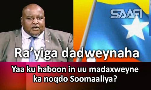 Photo of Yaa ku haboon in uu Soomaaliya madaxweyne kanoqdo Ra'yiga dadweynaha.