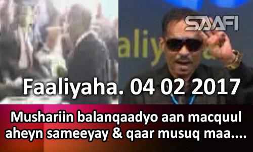 Photo of Faaliyaha 04 02 2017 Musharaxiin balanqaadyo aan macquul aheyn sameeyay & qaar musuq…