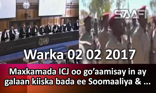 Photo of Warka 02 02 2017 Maxkamada ICJ oo go'aamisay in ay galeyso kiiska bada Soomaaliya & …