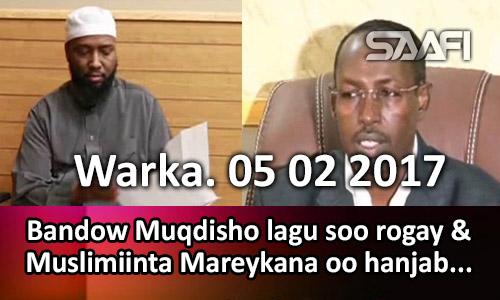 Photo of Warka 05 02 2017 Bandow Muqdisho lagu soo rogay & Muslimiinta Mareykanka oo hanjabaadyo.