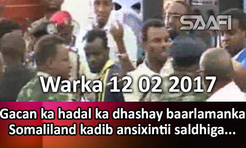 Photo of Warka 12 02 2017 Gacan ka hadal ka dhashay baarlamanka Somaliland kadib ansixintii saldhiga…