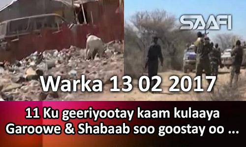 Photo of Warka 13 02 2017 11 ku geeriyootay kaam kuyaala Garoowe & Shabaab soo goostay oo…