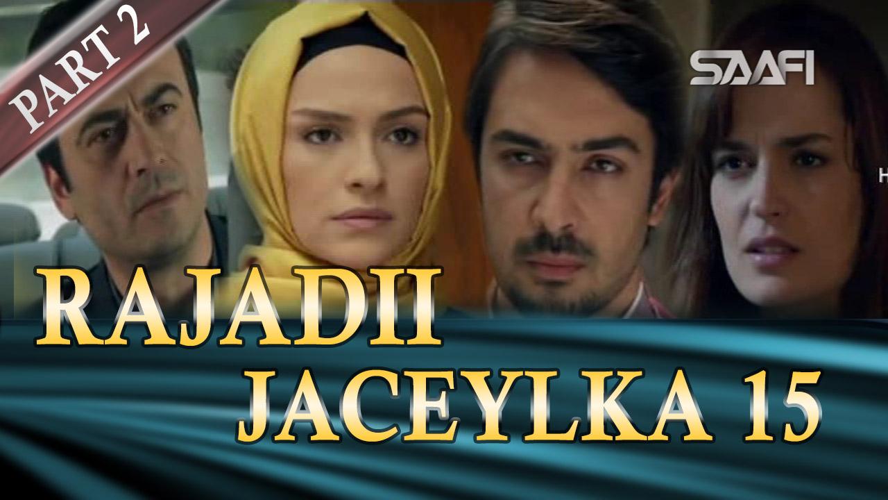 Photo of Rajadii Jaceylka Part 2-Qeybta 15