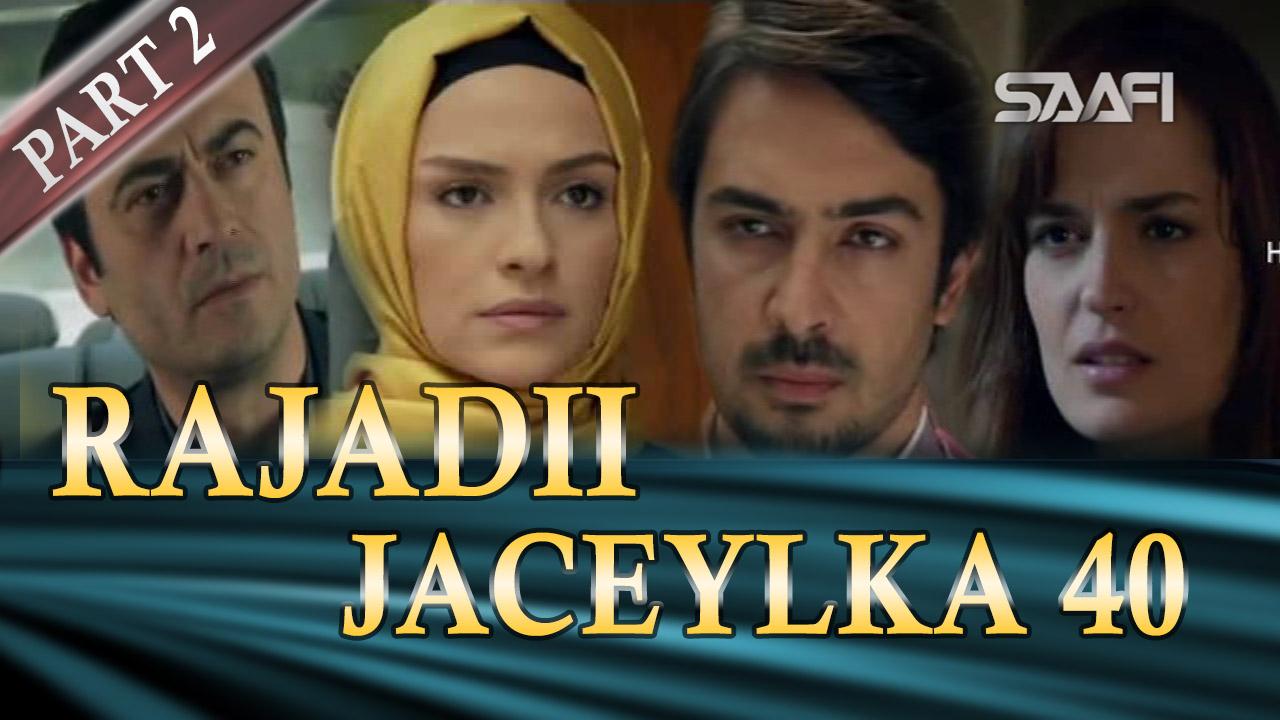 Photo of Rajadii Jaceylka Part 2-Qeybta 40