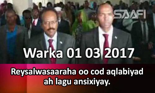 Photo of Warka 01 03 2017 Reysalwasaaraha oo cod aqlabiyad ah lagu ansaxiyay.