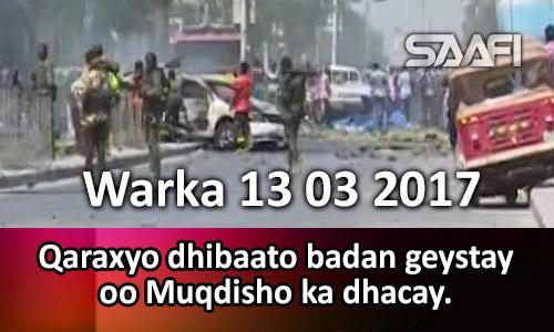 Photo of Warka 13 03 2017 Qaraxyo dhibaato badan geystay oo Muqdisho ka dhacay.