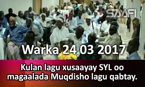 Photo of Warka 24 03 2017 Kulan lagu xusaayay SYL oo Muqdisho lagu qabtay.