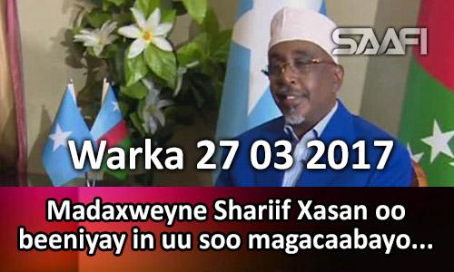 Photo of Warka 27 03 2017 Madaxweyne Shariif Xasan oo beeniyay in uu soo magacaabayo…