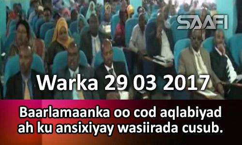 Photo of Warka 29 03 2017 Baarlamaanka oo cod aqlabiyad ah ku ansixiyay wasiirada cusub.