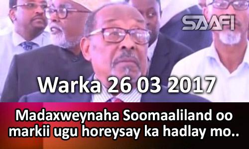 Photo of Warka 26 03 2017 Madaxweynaha Somaliland oo markii ugu horeysay ka hadlay mowqifkiisa ku…