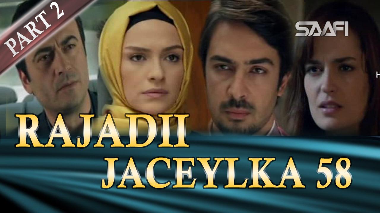 Photo of Rajadii Jaceylka Part 2-Qeybta 58
