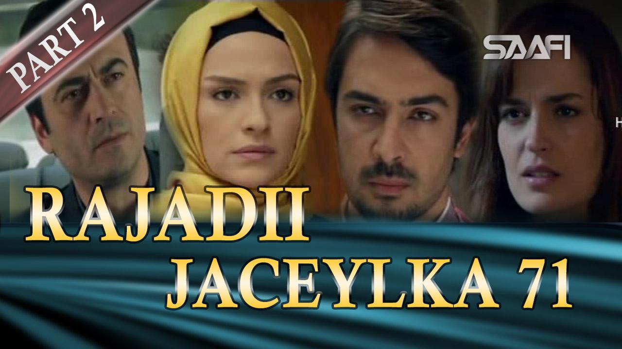Photo of Rajadii Jaceylka Part 2-Qeybta 71