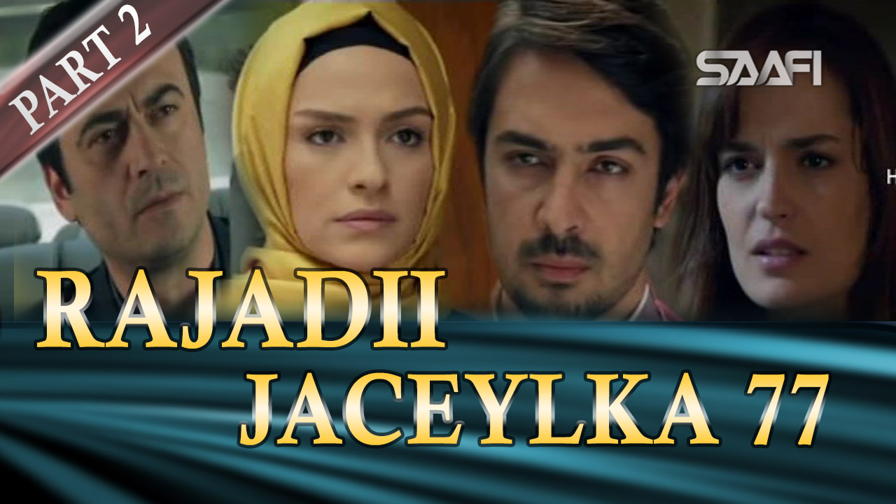 Photo of Rajadii Jaceylka Part 2-Qeybta 77