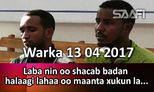 Photo of Warka 13 04 2017 Laba nin oo shacab badan halaagi lahaa oo maanta xukun lagu riday.