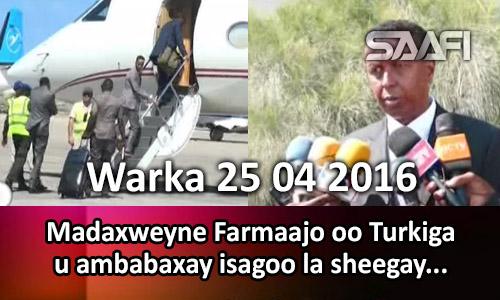 Photo of Warka 25 04 2017 Madaxweyne Farmaajo oo Turkiga u ambabaxay iyadoo la sheegay….