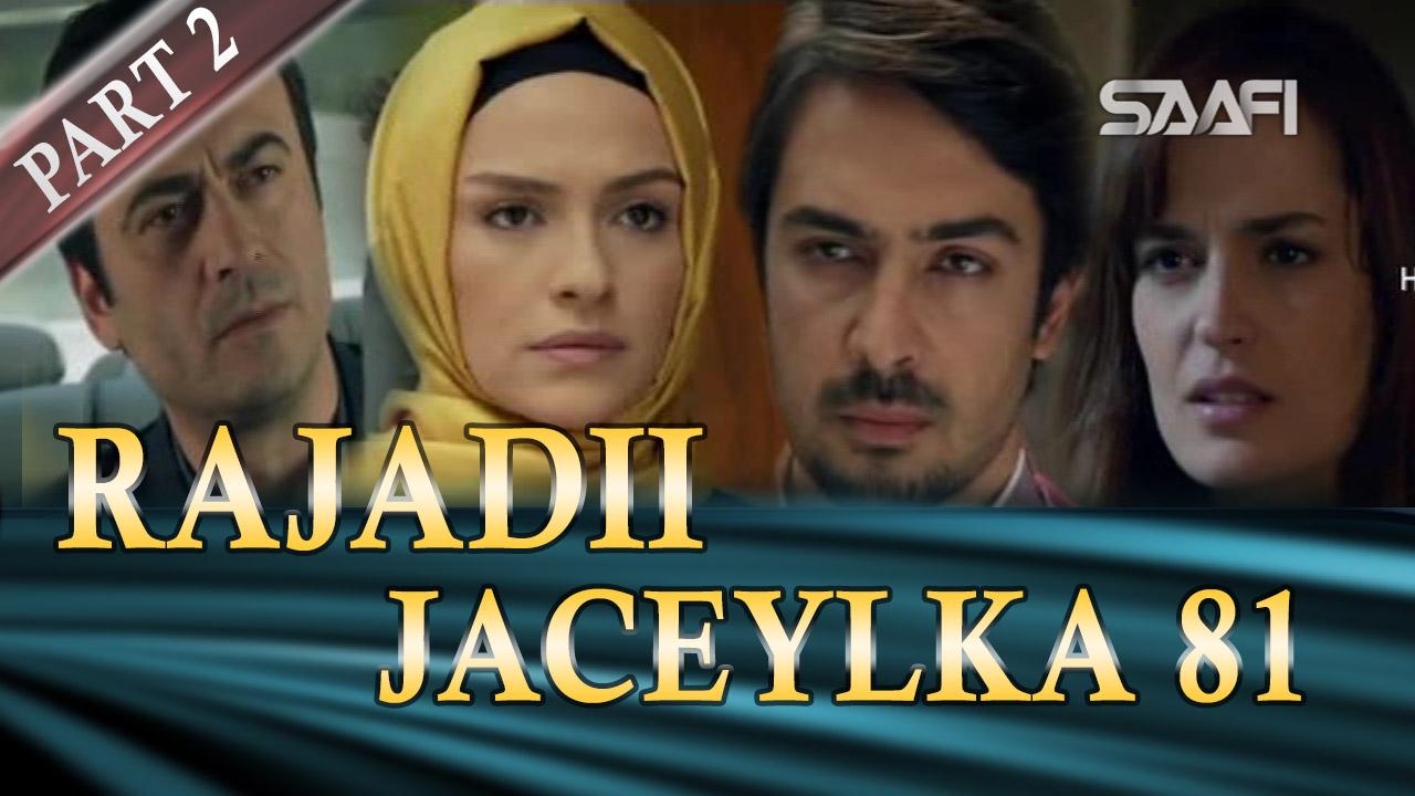 Photo of Rajadii Jaceylka Part 2-Qeybta 81