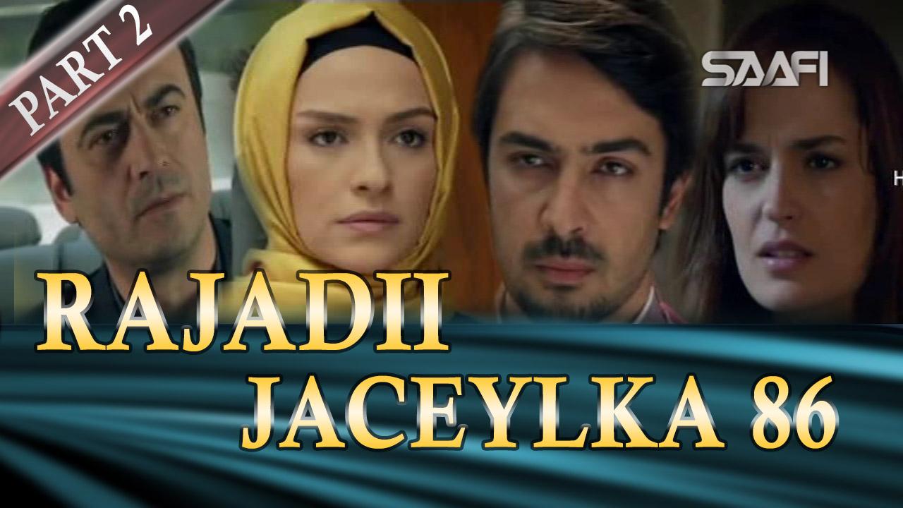 Photo of Rajadii Jaceylka Part 2-Qeybta 86