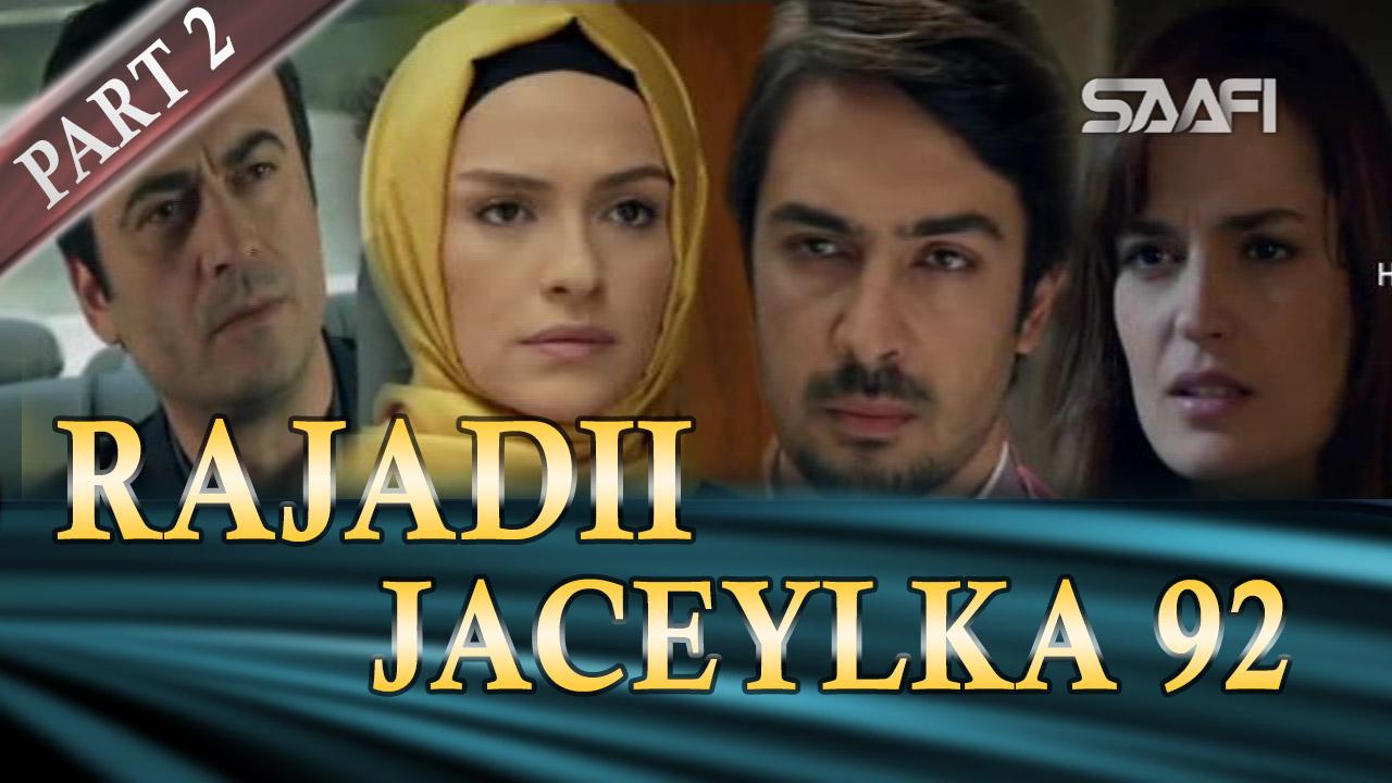 Photo of Rajadii Jaceylka Part 2-Qeybta 92