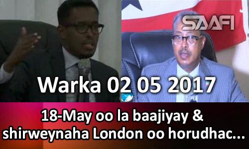 Photo of Warka 02 05 2017 18-May oo la baajiyay & shirweynaha London oo horudhac loo…