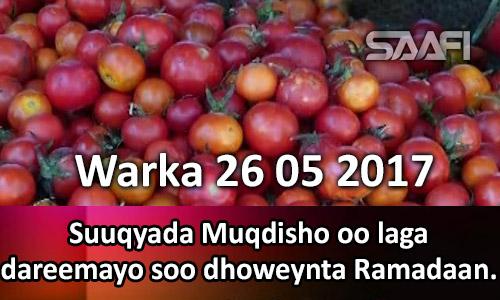 Photo of Warka 26 05 2017 Suuqyada Muqdisho oo laga dareemayo soo dhoweynta Ramadaan.
