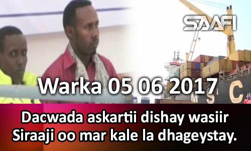 Photo of Warka 05 06 2017 Dacwada askartii dishay wasiir Siraaji oo mar kale la dhageystay.