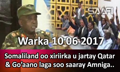 Photo of Warka 10 06 2017 Somaliland oo xiriirka u jartay Qatar & Go'aano laga soo saaray amniga….