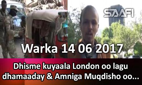 Photo of Warka 14 06 2017 Dhisme kuyaala London oo lagu dhamaaday & Amniga Muqdisho oo…