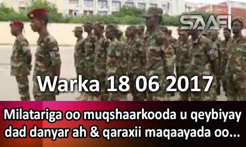 Photo of Warka 18 06 2017 Milatariga oo mushaarkooda u qeybiyay dad danyar ah & qaraxii maqaayada…