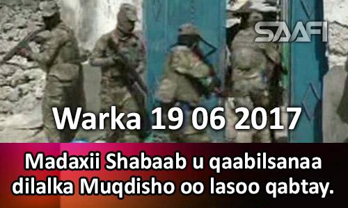Photo of Warka 19 06 2017 Madaxii Shabaab u qaabilsanaa dilalka Muqdisho oo lasoo qabtay.