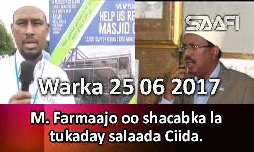 Photo of Warka 25 06 2017 Madaxweyne Farmaajo oo shacabka la tukaday salaada ciida.