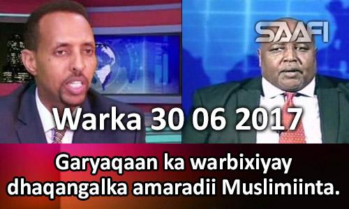 Photo of Warka 30 06 2017 Garyaqaan ka warbixiyay dhaqangalka amaradii Muslimiinta…