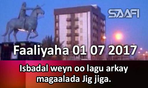 Photo of Faaliyaha 01 07 2017 Isbadal weyn oo lagu arkay magaalada Jig Jiga.