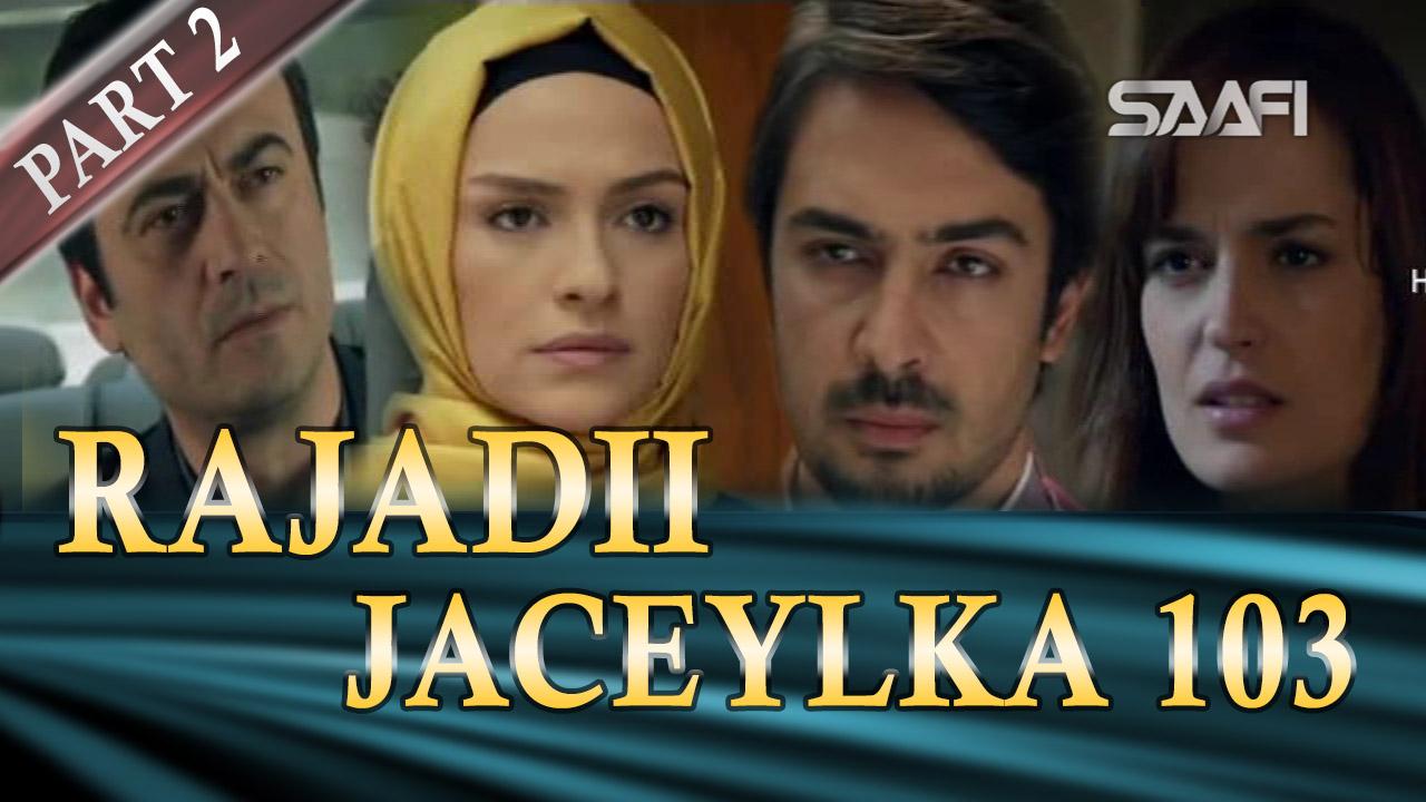 Photo of Rajadii Jaceylka Part 2-Qeybta 103