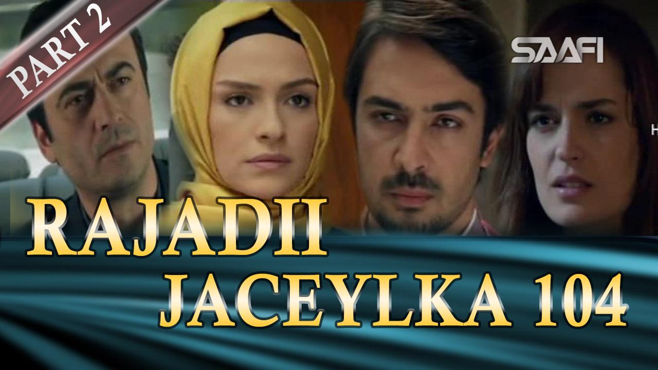 Photo of Rajadii Jaceylka Part 2-Qeybta 104
