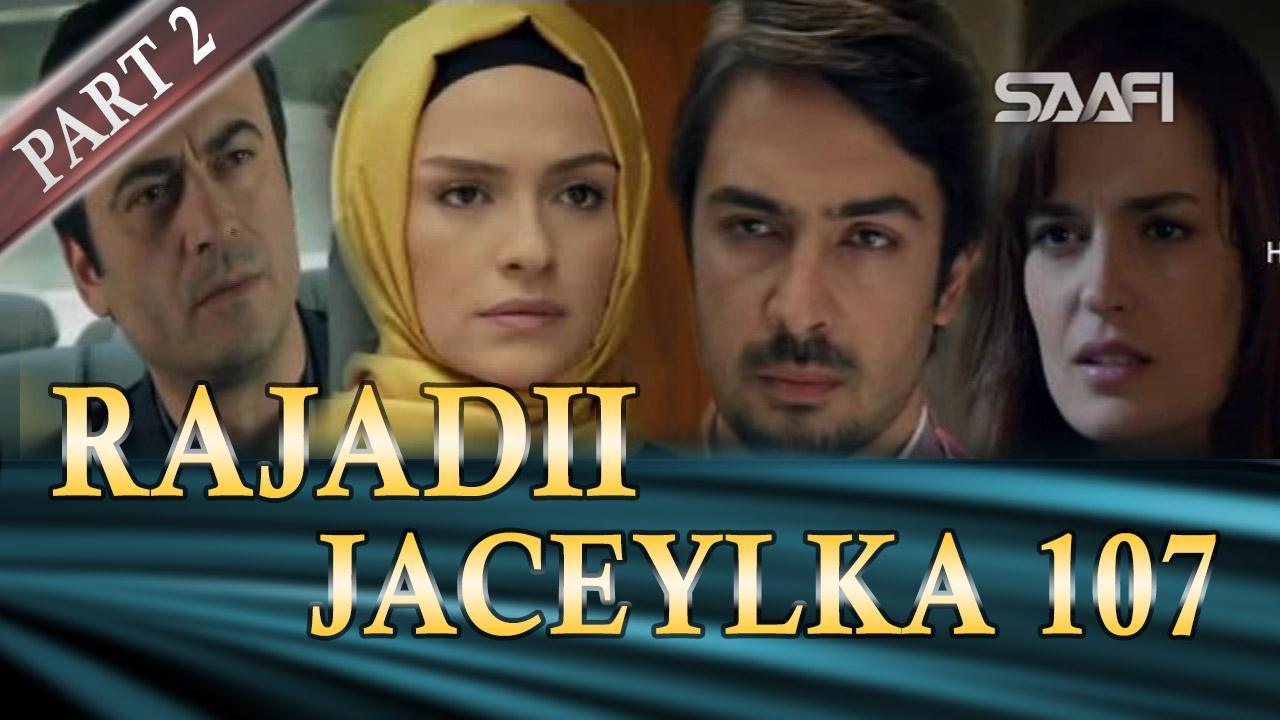 Photo of Rajadii Jaceylka Part 2-Qeybta 107