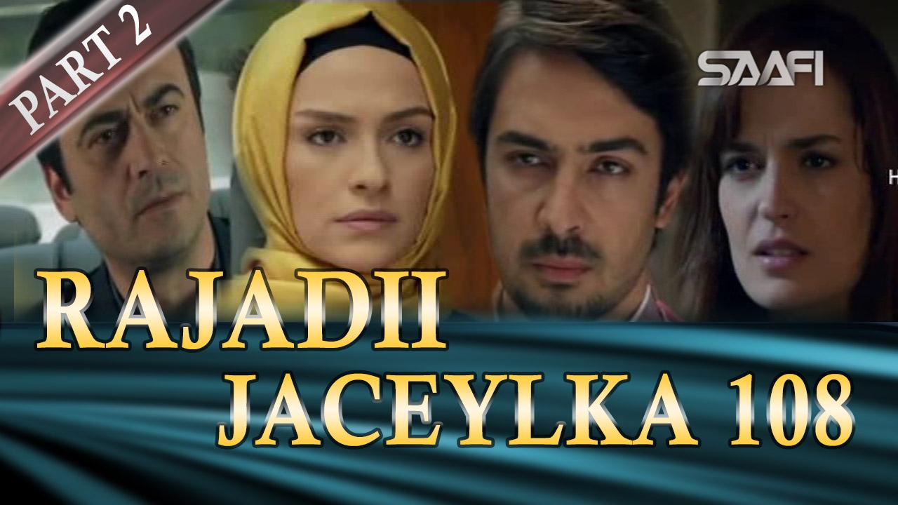 Photo of Rajadii Jaceylka Part 2-Qeybta 108