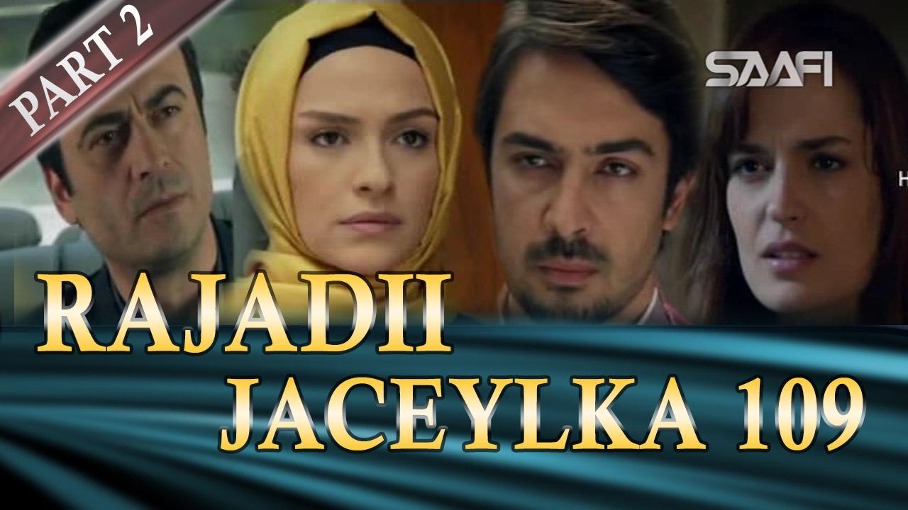 Photo of Rajadii Jaceylka Part 2-Qeybta 109