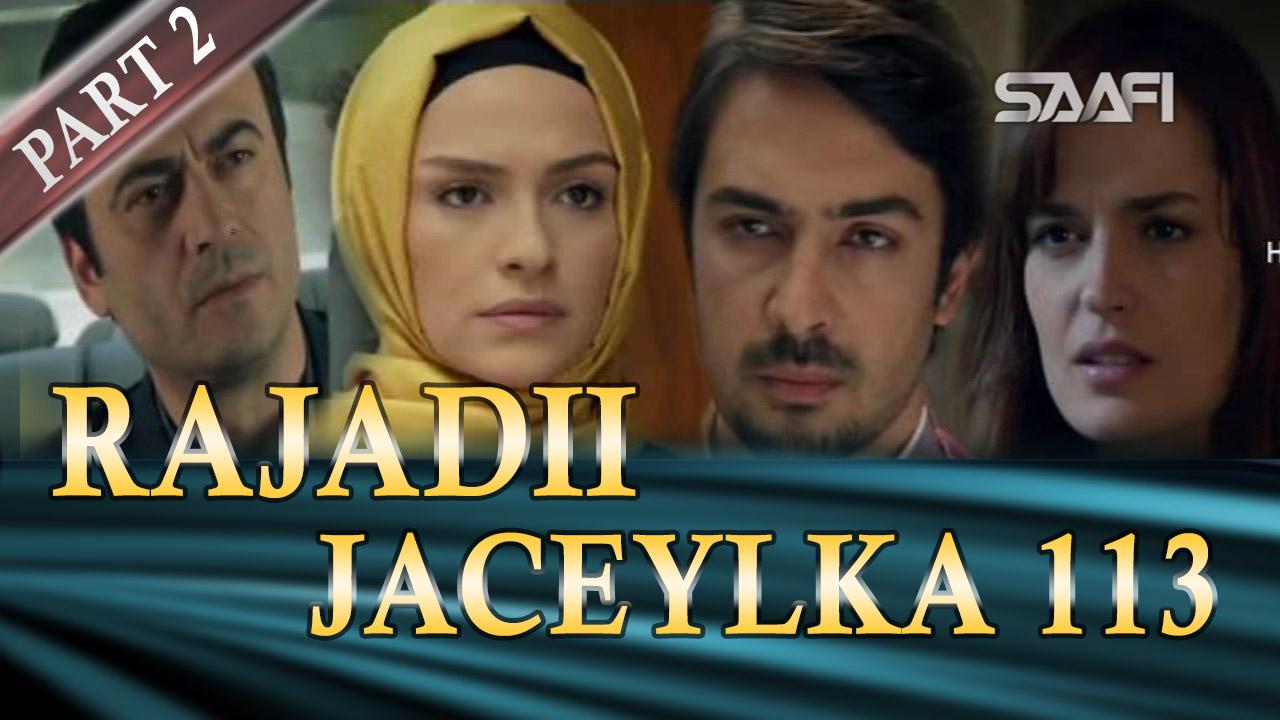 Photo of Rajadii Jaceylka Part 2-Qeybta 113